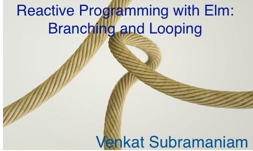 Reactive elm branching looping